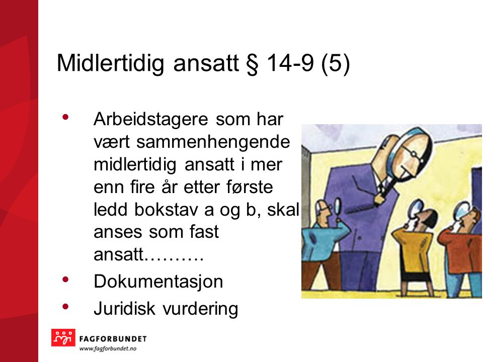 Midlertidig ansatt § 14-9 (5) Arbeidstagere som har vært sammenhengende midlertidig ansatt i mer enn fire år etter første ledd bokstav a og b, skal anses som fast ansatt……….