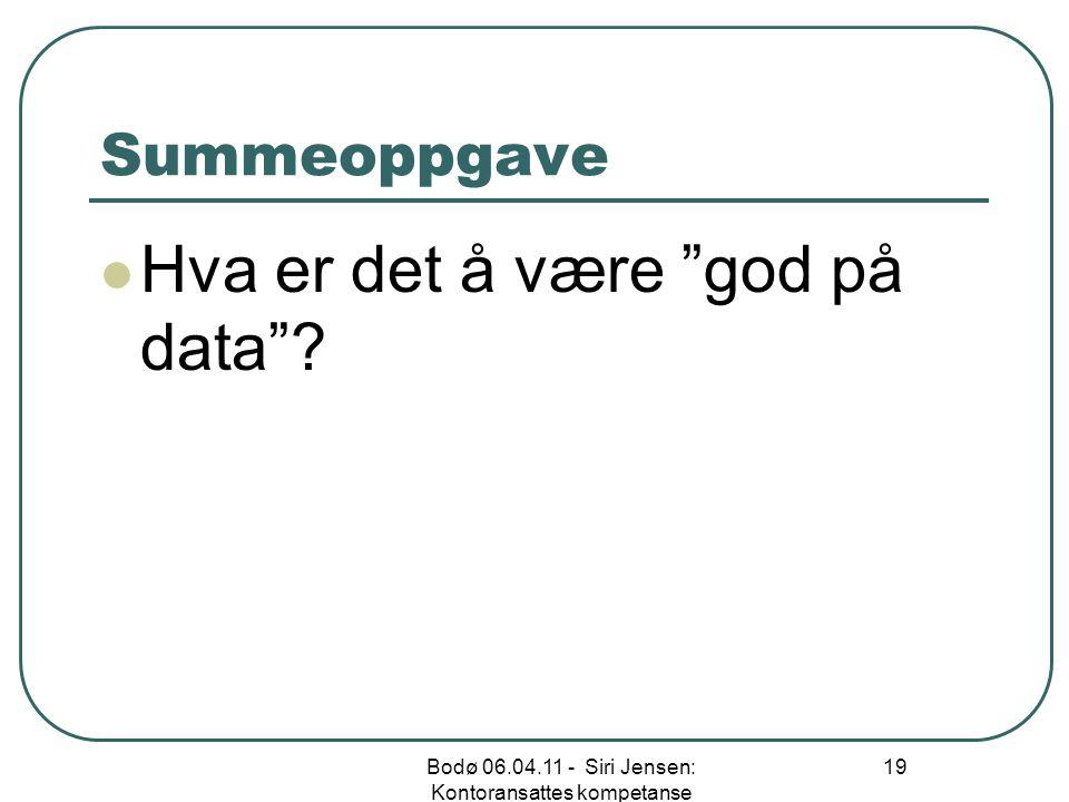 """Summeoppgave Hva er det å være """"god på data""""? Bodø 06.04.11 - Siri Jensen: Kontoransattes kompetanse 19"""