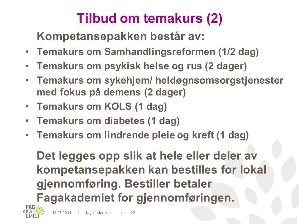 12.07.2014fagakademiet.no22// Tilbud om temakurs (2) Kompetansepakken består av: Temakurs om Samhandlingsreformen (1/2 dag) Temakurs om psykisk helse og rus (2 dager) Temakurs om sykehjem/ heldøgnsomsorgstjenester med fokus på demens (2 dager) Temakurs om KOLS (1 dag) Temakurs om diabetes (1 dag) Temakurs om lindrende pleie og kreft (1 dag) Det legges opp slik at hele eller deler av kompetansepakken kan bestilles for lokal gjennomføring.