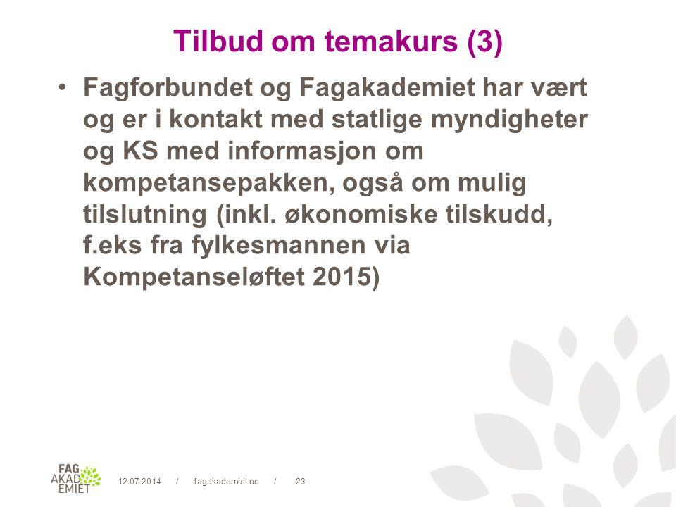 12.07.2014fagakademiet.no23// Tilbud om temakurs (3) Fagforbundet og Fagakademiet har vært og er i kontakt med statlige myndigheter og KS med informasjon om kompetansepakken, også om mulig tilslutning (inkl.
