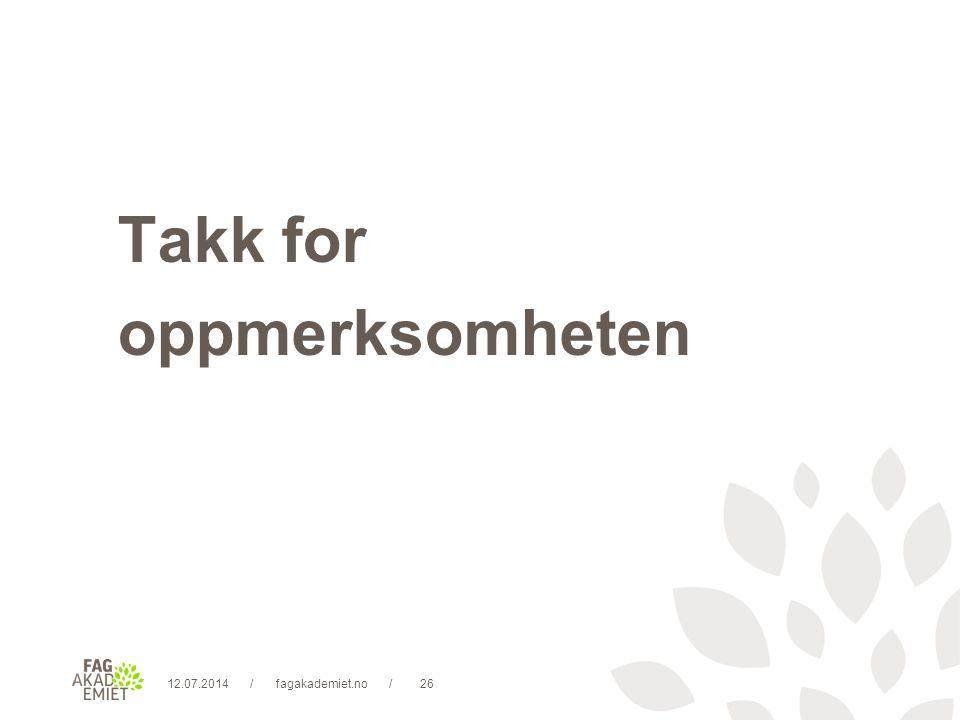12.07.2014fagakademiet.no26// Takk for oppmerksomheten