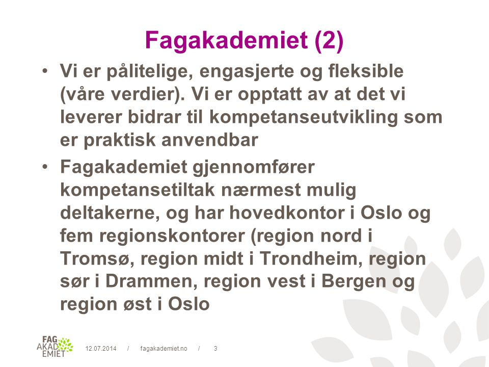 12.07.2014fagakademiet.no24// Utvikling av nye temakurs Både Fagforbundet og Fagakademiet er opptatt av og arbeider med videreføring av prosjektet for utvikling og utprøving av nye temakurs.