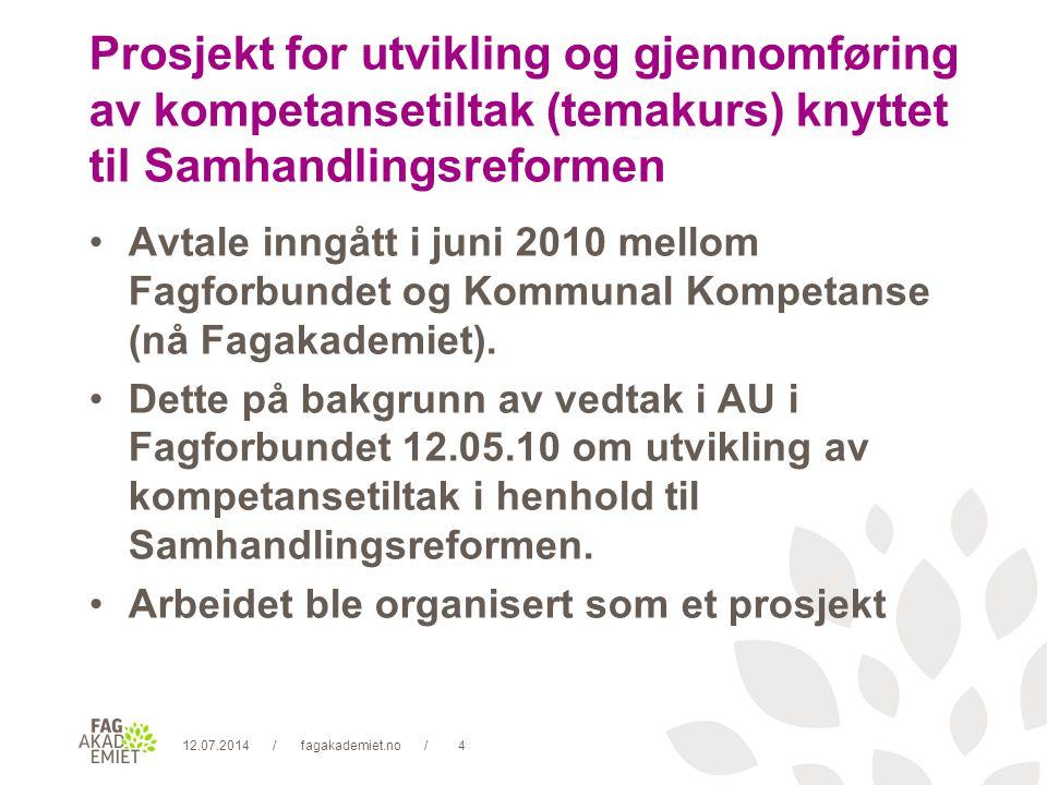 12.07.2014fagakademiet.no4// Prosjekt for utvikling og gjennomføring av kompetansetiltak (temakurs) knyttet til Samhandlingsreformen Avtale inngått i juni 2010 mellom Fagforbundet og Kommunal Kompetanse (nå Fagakademiet).