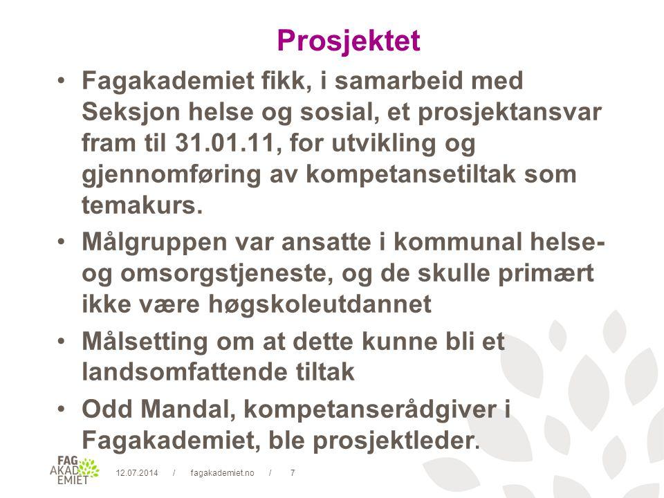 12.07.2014fagakademiet.no7// Prosjektet Fagakademiet fikk, i samarbeid med Seksjon helse og sosial, et prosjektansvar fram til 31.01.11, for utvikling og gjennomføring av kompetansetiltak som temakurs.