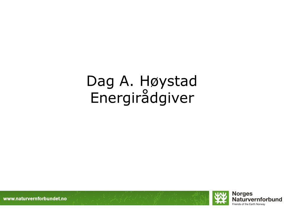 www.naturvernforbundet.no Dag A. Høystad Energirådgiver