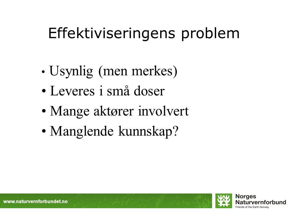 www.naturvernforbundet.no Effektiviseringens problem Usynlig (men merkes) Leveres i små doser Mange aktører involvert Manglende kunnskap