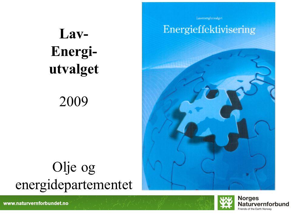 www.naturvernforbundet.no Lav- Energi- utvalget 2009 Olje og energidepartementet