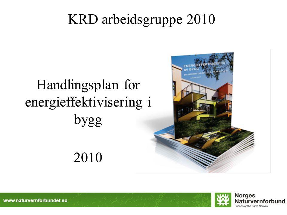 www.naturvernforbundet.no Handlingsplan for energieffektivisering i bygg 2010 KRD arbeidsgruppe 2010