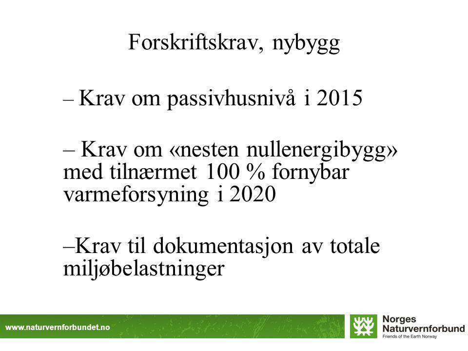 www.naturvernforbundet.no Forskriftskrav, nybygg – Krav om passivhusnivå i 2015 – Krav om «nesten nullenergibygg» med tilnærmet 100 % fornybar varmefo