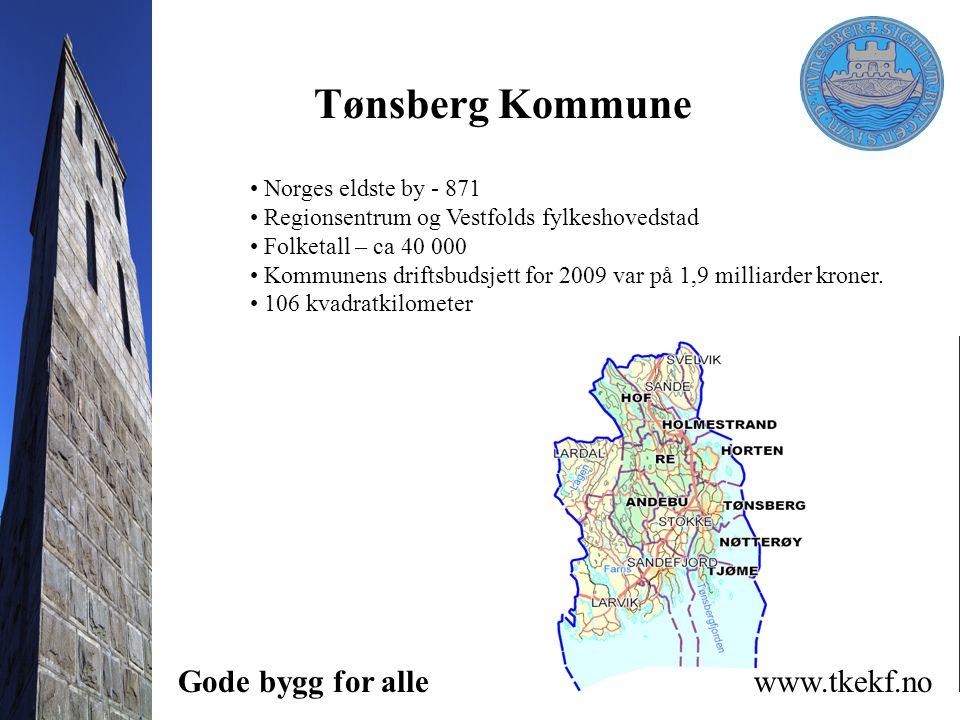Tønsberg Kommune Norges eldste by - 871 Regionsentrum og Vestfolds fylkeshovedstad Folketall – ca 40 000 Kommunens driftsbudsjett for 2009 var på 1,9