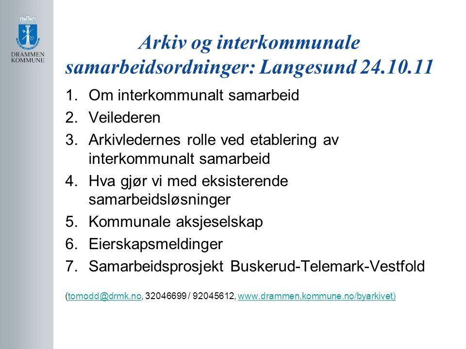Arkiv og interkommunale samarbeidsordninger: Langesund 24.10.11 1.Om interkommunalt samarbeid 2.Veilederen 3.Arkivledernes rolle ved etablering av int