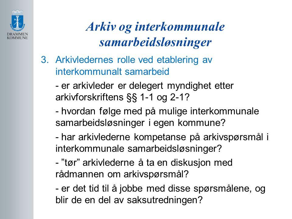 Arkiv og interkommunale samarbeidsløsninger 3.Arkivledernes rolle ved etablering av interkommunalt samarbeid - er arkivleder er delegert myndighet ett