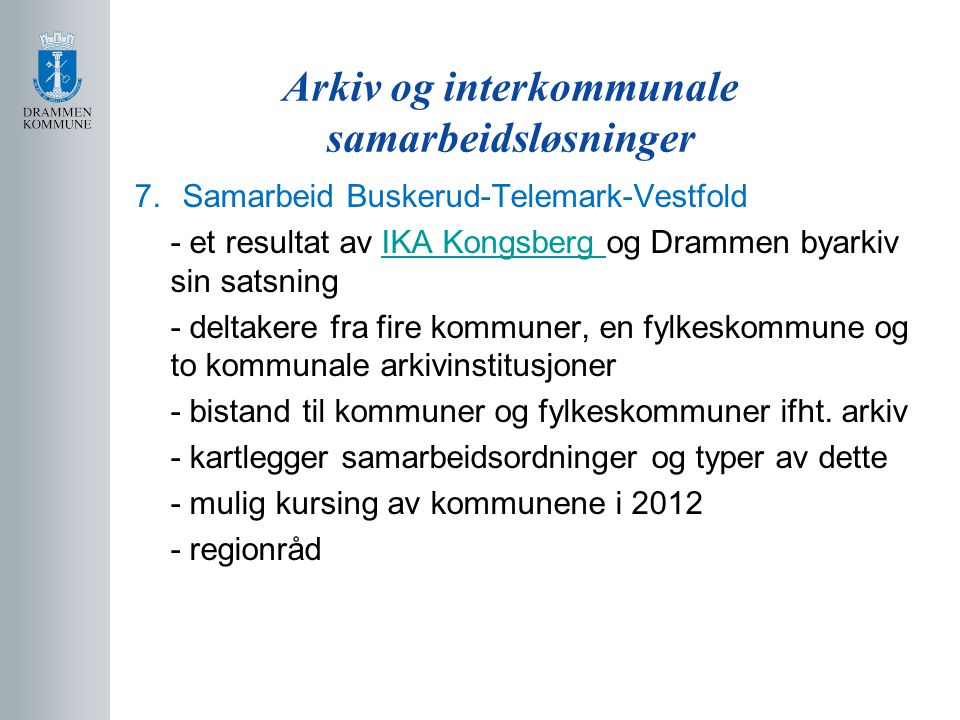 Arkiv og interkommunale samarbeidsløsninger 7.Samarbeid Buskerud-Telemark-Vestfold - et resultat av IKA Kongsberg og Drammen byarkiv sin satsningIKA K