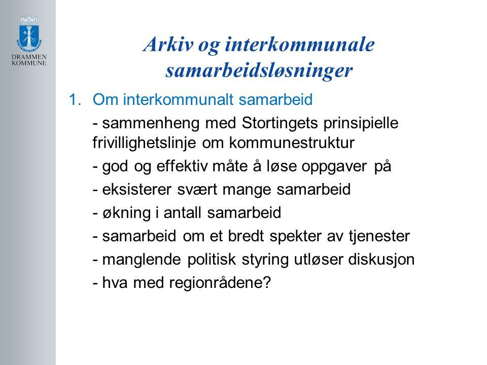 Arkiv og interkommunale samarbeidsløsninger 1.Om interkommunalt samarbeid - sammenheng med Stortingets prinsipielle frivillighetslinje om kommunestruk