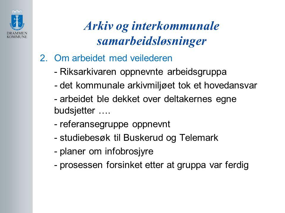 Arkiv og interkommunale samarbeidsløsninger 2.Om arbeidet med veilederen, forts.