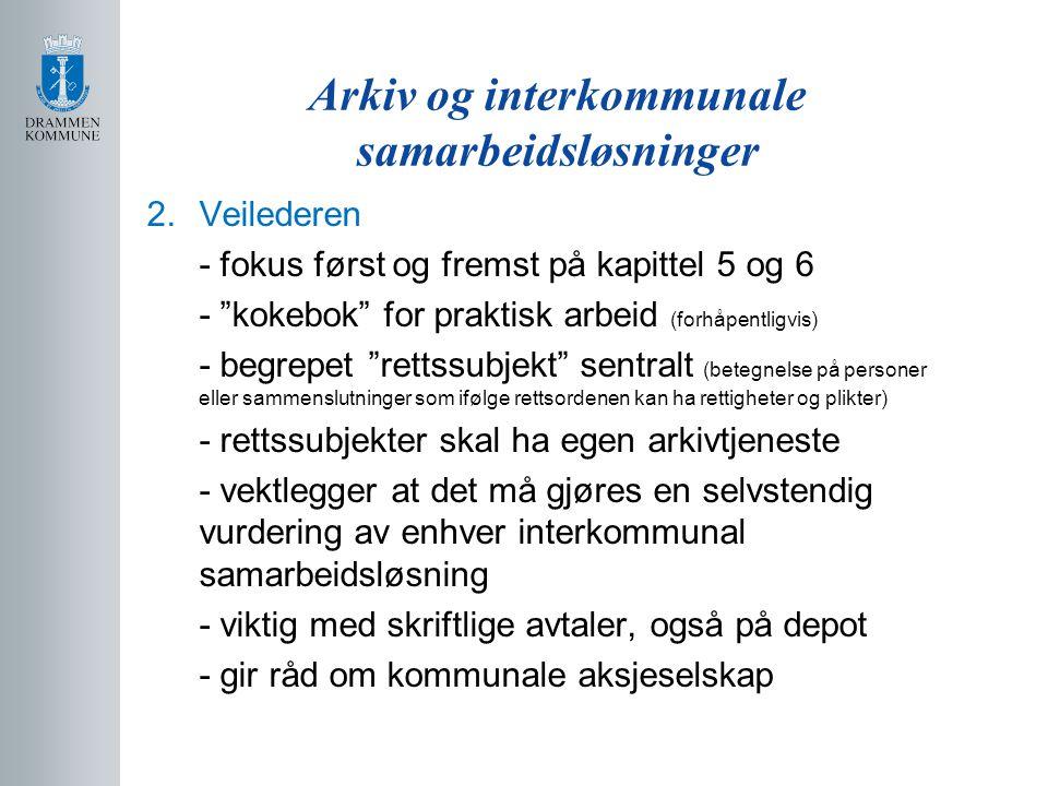 Arkiv og interkommunale samarbeidsløsninger 7.Samarbeid Buskerud-Telemark-Vestfold - et resultat av IKA Kongsberg og Drammen byarkiv sin satsningIKA Kongsberg - deltakere fra fire kommuner, en fylkeskommune og to kommunale arkivinstitusjoner - bistand til kommuner og fylkeskommuner ifht.