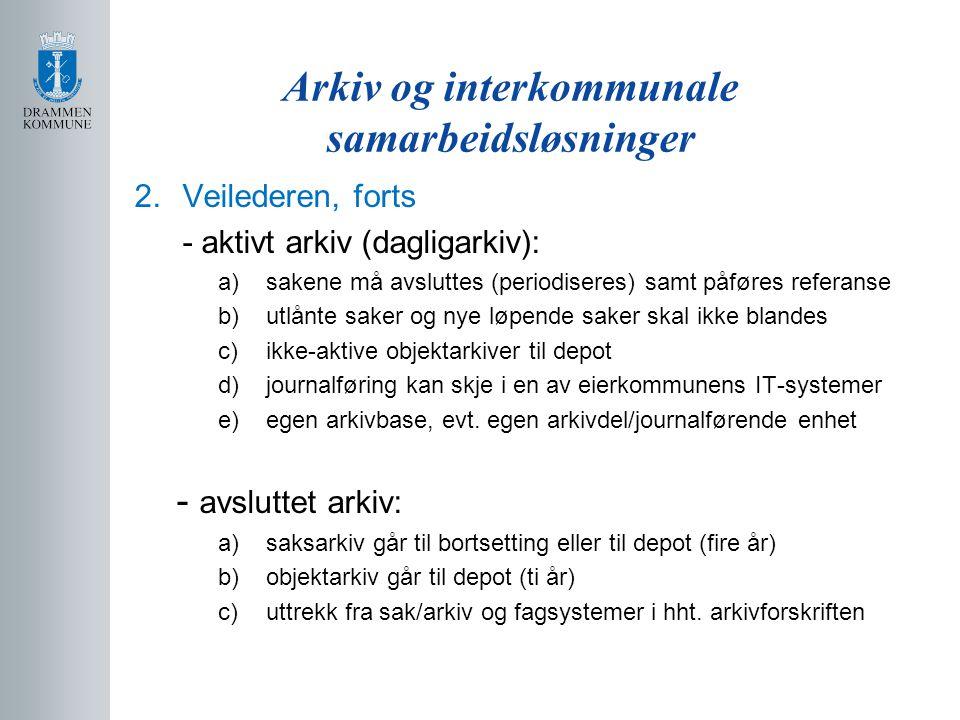 Arkiv og interkommunale samarbeidsløsninger 2.Veilederen, forts - aktivt arkiv (dagligarkiv): a)sakene må avsluttes (periodiseres) samt påføres refera