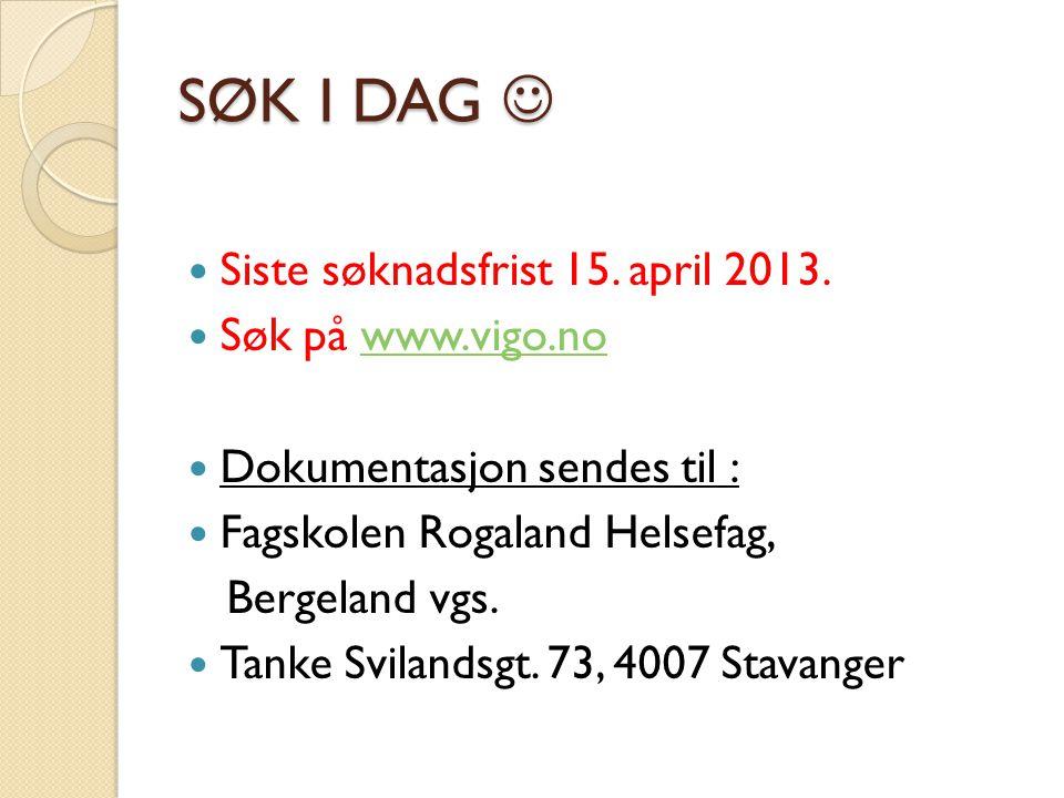 SØK I DAG SØK I DAG Siste søknadsfrist 15.april 2013.
