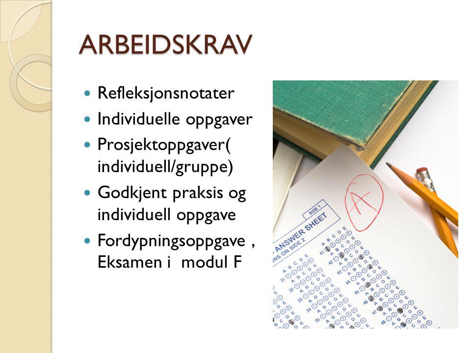 ARBEIDSKRAV Refleksjonsnotater Individuelle oppgaver Prosjektoppgaver( individuell/gruppe) Godkjent praksis og individuell oppgave Fordypningsoppgave, Eksamen i modul F