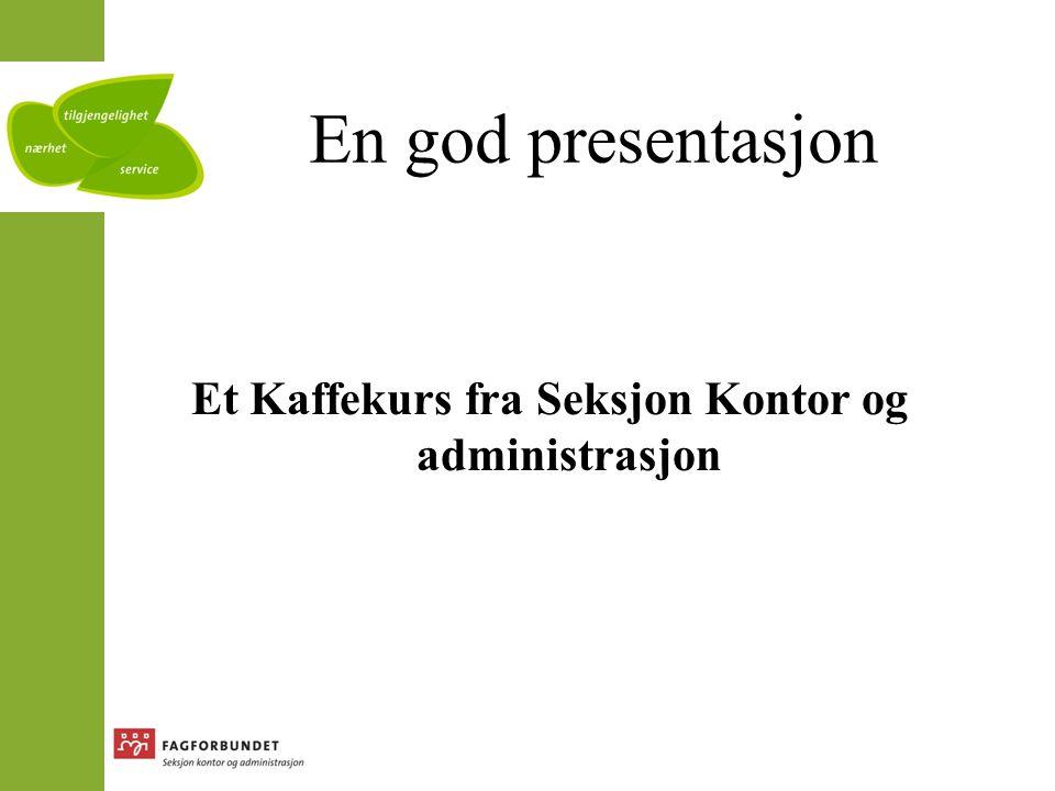 En god presentasjon Et Kaffekurs fra Seksjon Kontor og administrasjon