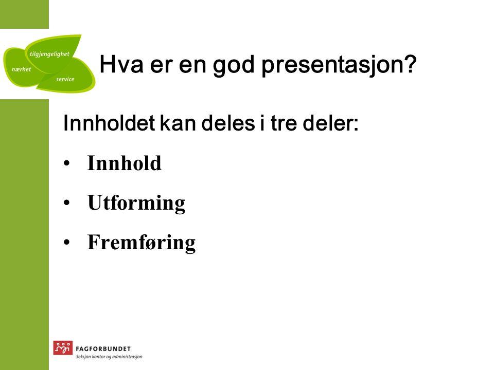 Hva er en god presentasjon? Innholdet kan deles i tre deler: Innhold Utforming Fremføring