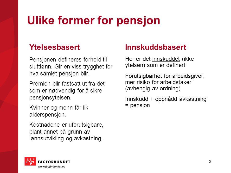 Ulike former for pensjon Ytelsesbasert Pensjonen defineres forhold til sluttlønn. Gir en viss trygghet for hva samlet pensjon blir. Premien blir fasts