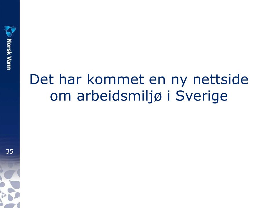 35 Det har kommet en ny nettside om arbeidsmiljø i Sverige