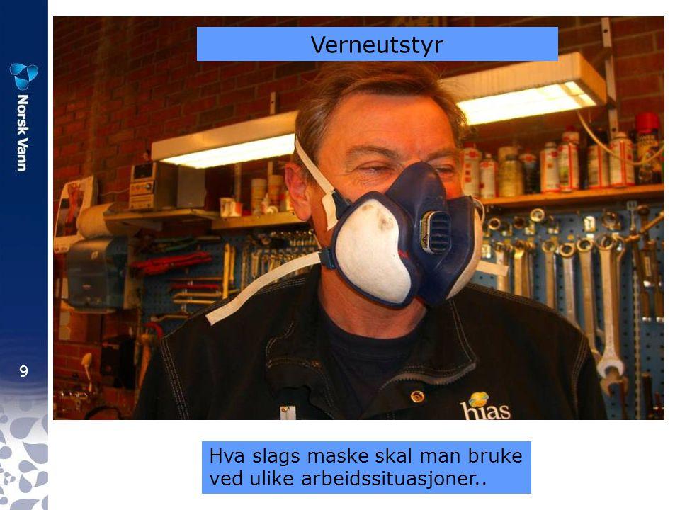 9 Hva slags maske skal man bruke ved ulike arbeidssituasjoner.. Verneutstyr
