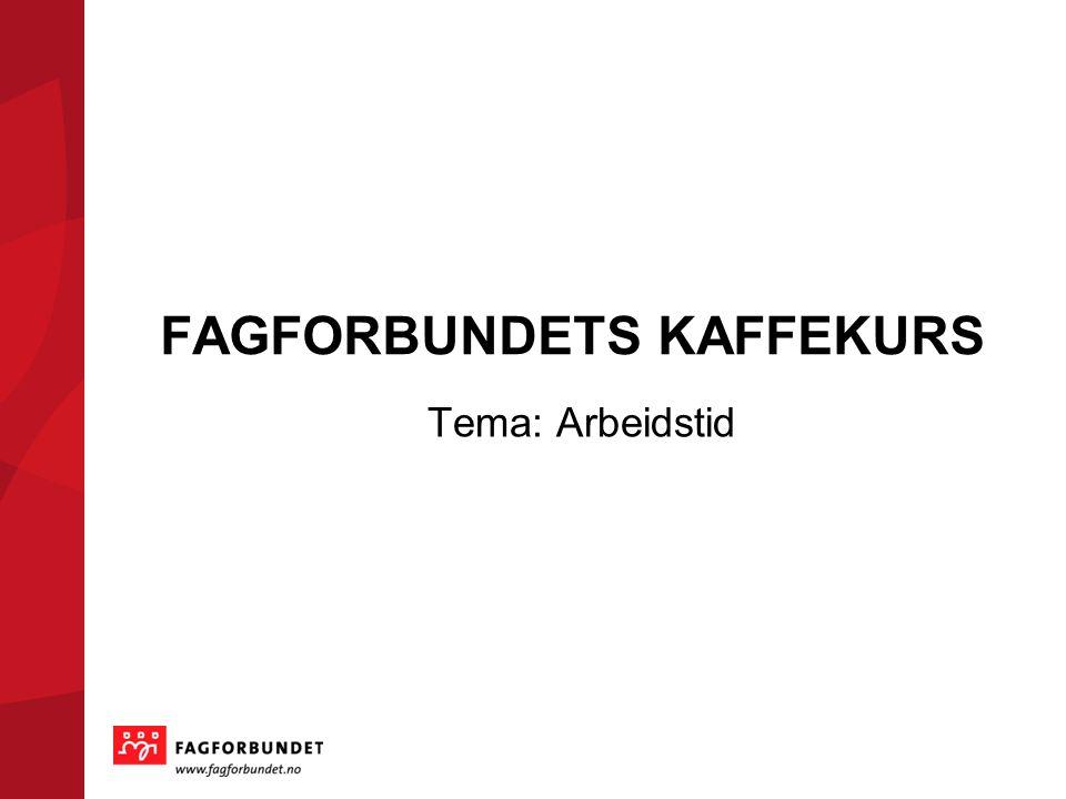 FAGFORBUNDETS KAFFEKURS Tema: Arbeidstid