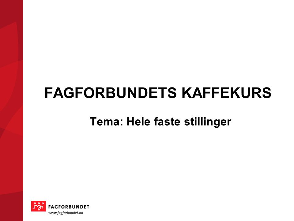 FAGFORBUNDETS KAFFEKURS Tema: Hele faste stillinger