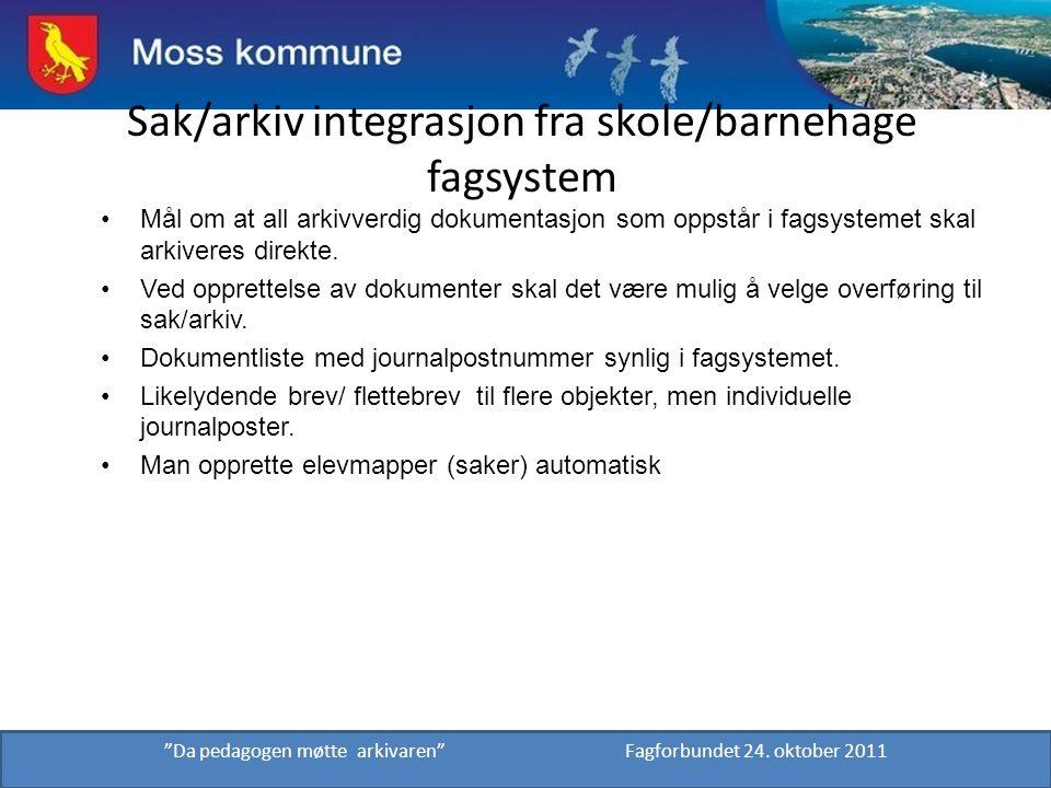 Sak/arkiv integrasjon fra skole/barnehage fagsystem Mål om at all arkivverdig dokumentasjon som oppstår i fagsystemet skal arkiveres direkte. Ved oppr