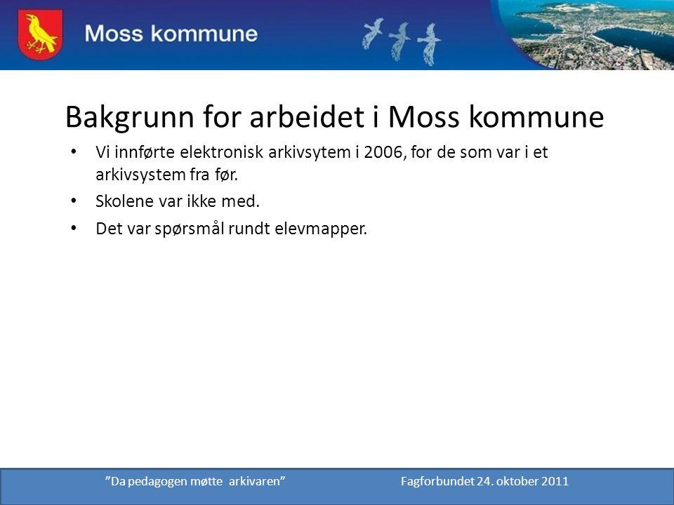Bakgrunn for arbeidet i Moss kommune Vi innførte elektronisk arkivsytem i 2006, for de som var i et arkivsystem fra før. Skolene var ikke med. Det var