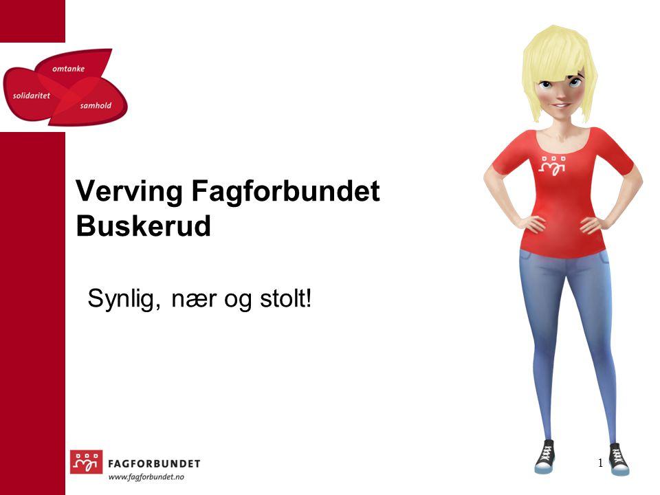 Verving Fagforbundet Buskerud Synlig, nær og stolt! 1
