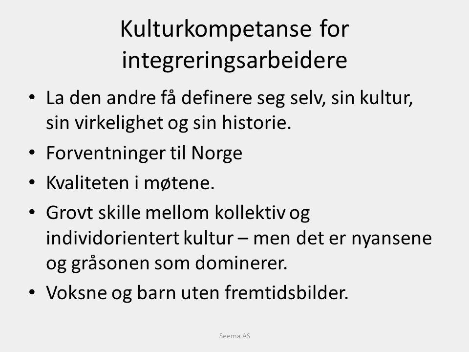 Kulturkompetanse for integreringsarbeidere La den andre få definere seg selv, sin kultur, sin virkelighet og sin historie.