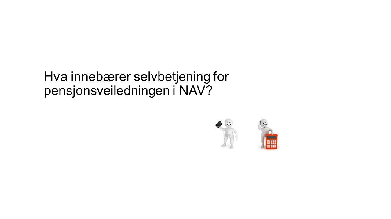 Hva innebærer selvbetjening for pensjonsveiledningen i NAV?