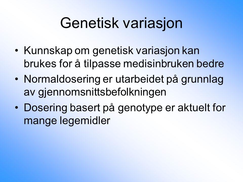 Genetisk variasjon Kunnskap om genetisk variasjon kan brukes for å tilpasse medisinbruken bedre Normaldosering er utarbeidet på grunnlag av gjennomsni