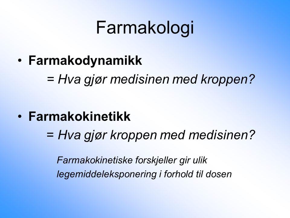 Farmakologi Farmakodynamikk = Hva gjør medisinen med kroppen? Farmakokinetikk = Hva gjør kroppen med medisinen? Farmakokinetiske forskjeller gir ulik