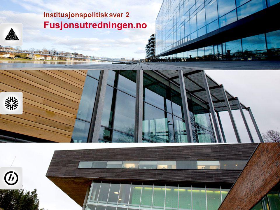 Universitetet for miljø- og biovitenskap Høgskolen i Buskerud Høgskolen i Østfold Høgskolen i Vestfold Institusjonspolitisk svar 2 Fusjonsutredningen.no