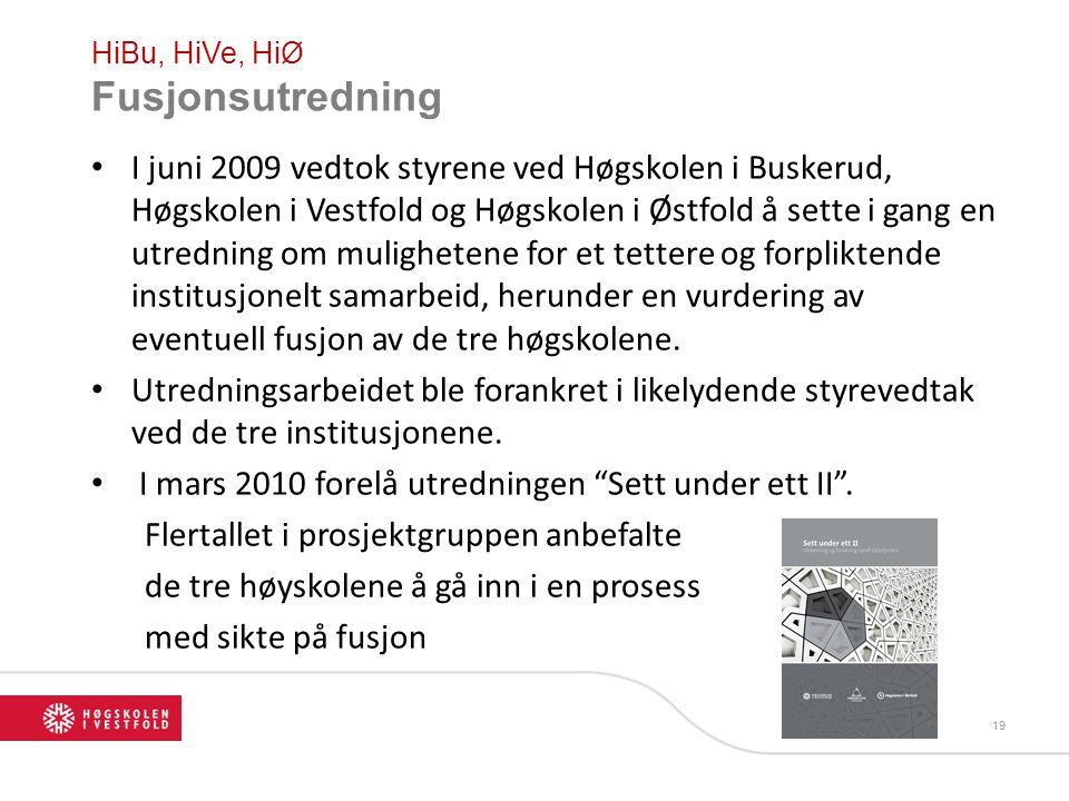 HiBu, HiVe, HiØ Fusjonsutredning I juni 2009 vedtok styrene ved Høgskolen i Buskerud, Høgskolen i Vestfold og Høgskolen i Østfold å sette i gang en utredning om mulighetene for et tettere og forpliktende institusjonelt samarbeid, herunder en vurdering av eventuell fusjon av de tre høgskolene.