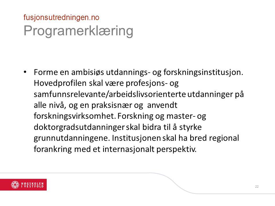 fusjonsutredningen.no Programerklæring Forme en ambisiøs utdannings- og forskningsinstitusjon.