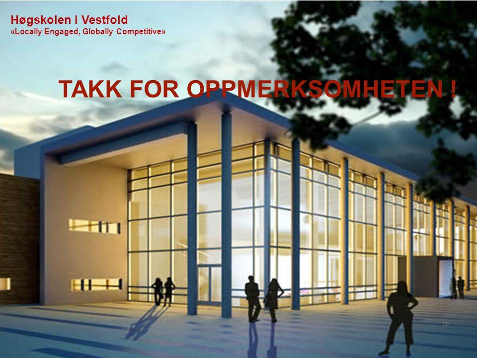 Høgskolen i Vestfold «Locally Engaged, Globally Competitive» TAKK FOR OPPMERKSOMHETEN ! 30