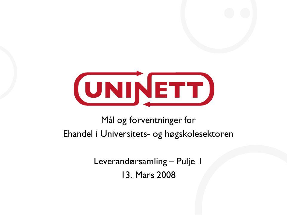 Mål og forventninger for Ehandel i Universitets- og høgskolesektoren Leverandørsamling – Pulje 1 13.