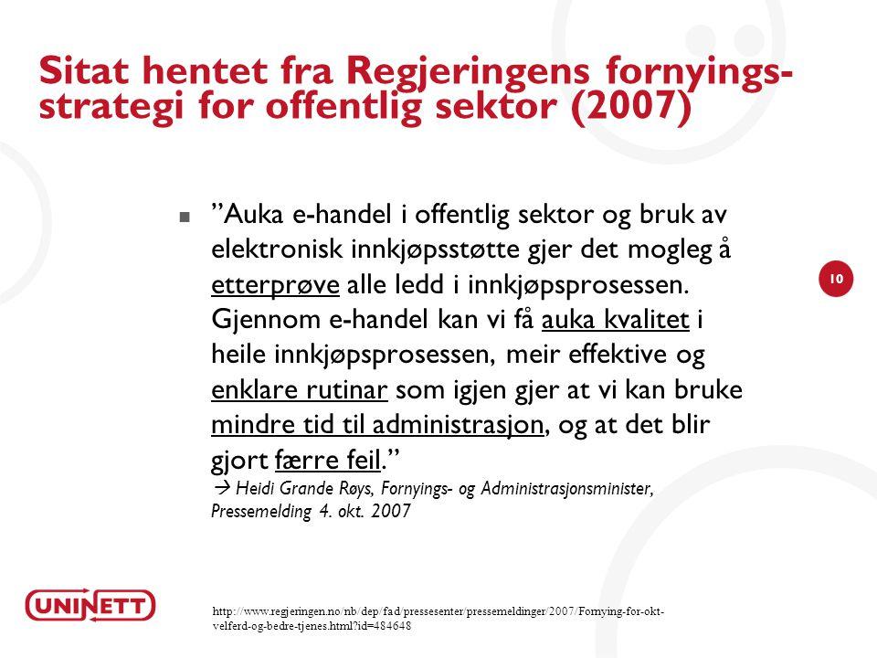 10 Sitat hentet fra Regjeringens fornyings- strategi for offentlig sektor (2007) Auka e-handel i offentlig sektor og bruk av elektronisk innkjøpsstøtte gjer det mogleg å etterprøve alle ledd i innkjøpsprosessen.