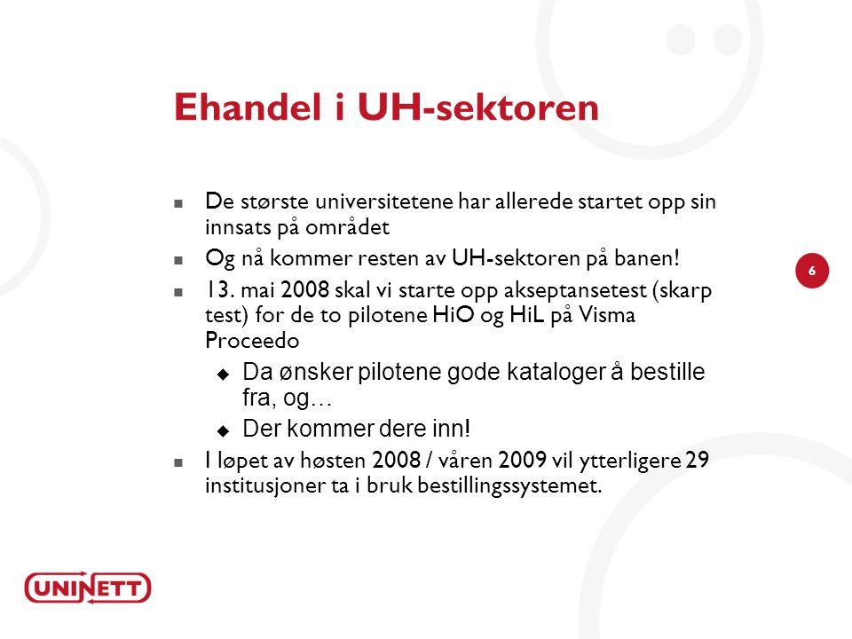6 Ehandel i UH-sektoren De største universitetene har allerede startet opp sin innsats på området Og nå kommer resten av UH-sektoren på banen.