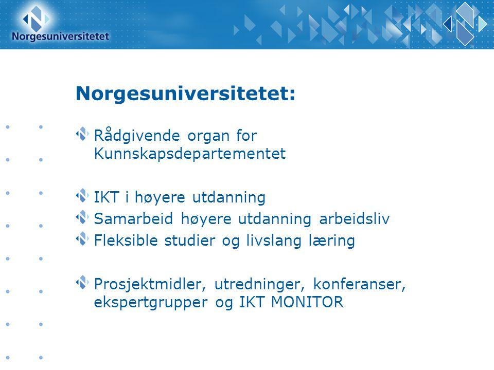 Norgesuniversitetet: Rådgivende organ for Kunnskapsdepartementet IKT i høyere utdanning Samarbeid høyere utdanning arbeidsliv Fleksible studier og liv