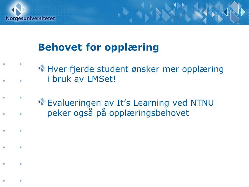 Behovet for opplæring Hver fjerde student ønsker mer opplæring i bruk av LMSet! Evalueringen av It's Learning ved NTNU peker også på opplæringsbehovet