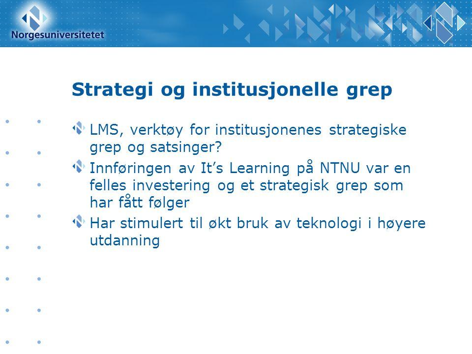 Strategi og institusjonelle grep LMS, verktøy for institusjonenes strategiske grep og satsinger? Innføringen av It's Learning på NTNU var en felles in
