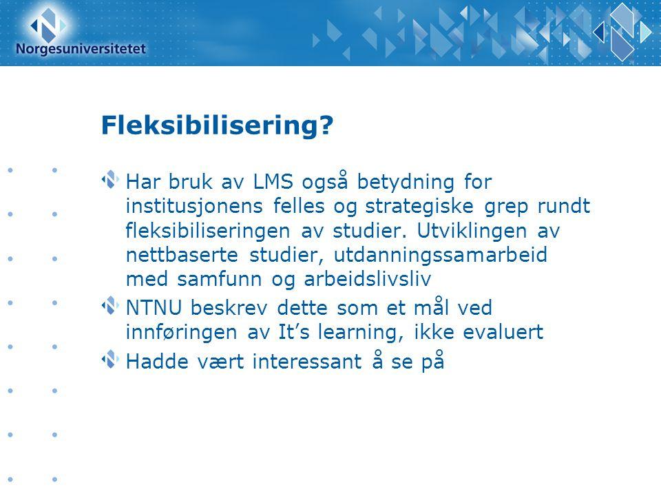 Fleksibilisering? Har bruk av LMS også betydning for institusjonens felles og strategiske grep rundt fleksibiliseringen av studier. Utviklingen av net