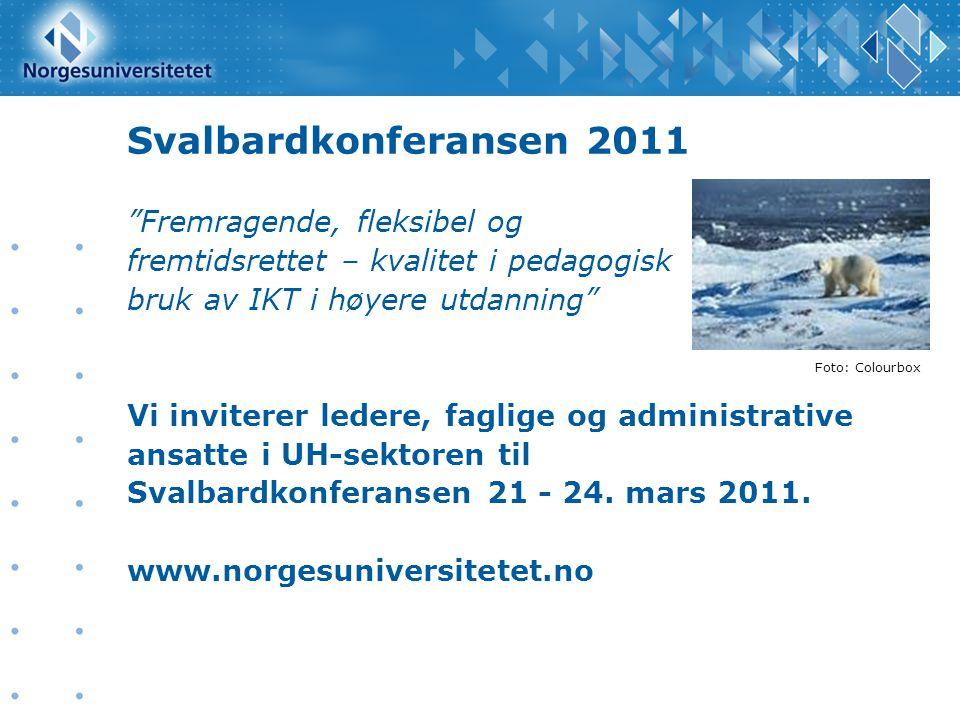 """Svalbardkonferansen 2011 """"Fremragende, fleksibel og fremtidsrettet – kvalitet i pedagogisk bruk av IKT i høyere utdanning"""" Vi inviterer ledere, faglig"""