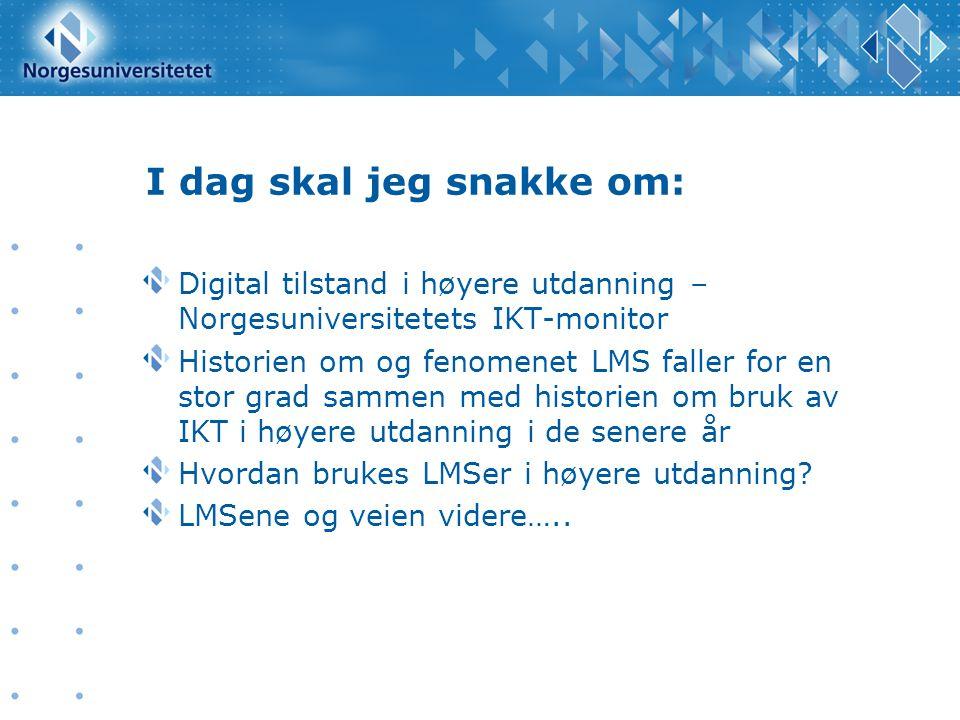 I dag skal jeg snakke om: Digital tilstand i høyere utdanning – Norgesuniversitetets IKT-monitor Historien om og fenomenet LMS faller for en stor grad